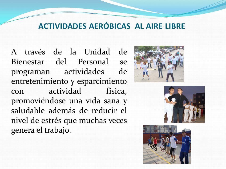 ACTIVIDADES AERÓBICAS AL AIRE LIBRE A través de la Unidad de Bienestar del Personal se programan actividades de entretenimiento y esparcimiento con ac