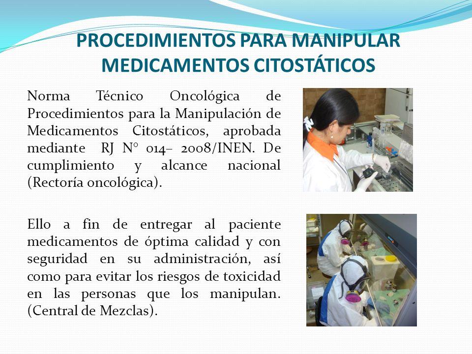 PROCEDIMIENTOS PARA MANIPULAR MEDICAMENTOS CITOSTÁTICOS Norma Técnico Oncológica de Procedimientos para la Manipulación de Medicamentos Citostáticos,