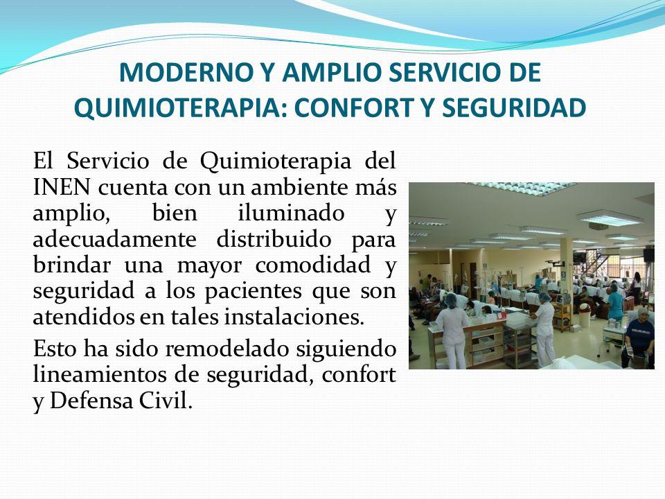 MODERNO Y AMPLIO SERVICIO DE QUIMIOTERAPIA: CONFORT Y SEGURIDAD El Servicio de Quimioterapia del INEN cuenta con un ambiente más amplio, bien iluminad