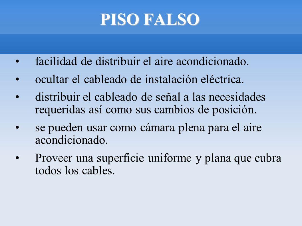 PISO FALSO facilidad de distribuir el aire acondicionado. ocultar el cableado de instalación eléctrica. distribuir el cableado de señal a las necesida