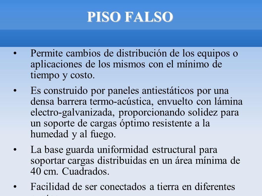 PISO FALSO Permite cambios de distribución de los equipos o aplicaciones de los mismos con el mínimo de tiempo y costo. Es construido por paneles anti