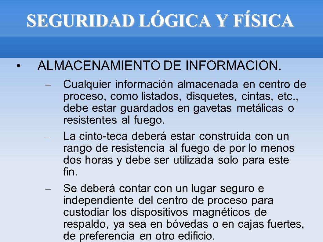 SEGURIDAD LÓGICA Y FÍSICA ALMACENAMIENTO DE INFORMACION. – Cualquier información almacenada en centro de proceso, como listados, disquetes, cintas, et