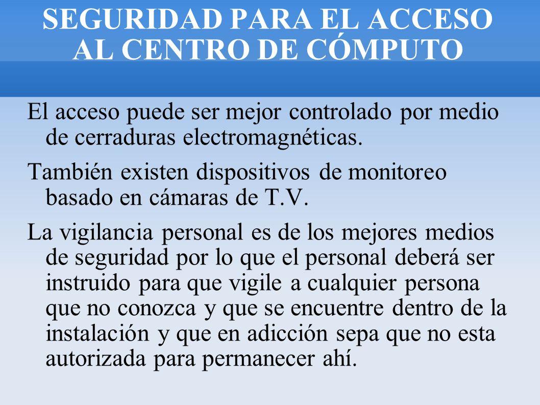 SEGURIDAD PARA EL ACCESO AL CENTRO DE CÓMPUTO El acceso puede ser mejor controlado por medio de cerraduras electromagnéticas. También existen disposit