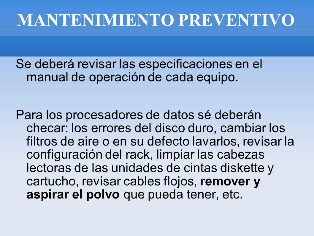 MANTENIMIENTO PREVENTIVO Se deberá revisar las especificaciones en el manual de operación de cada equipo. Para los procesadores de datos sé deberán ch