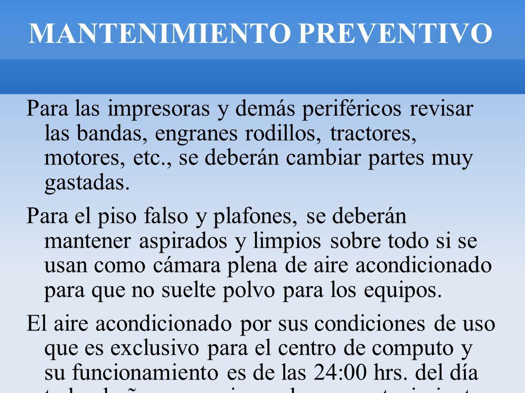 MANTENIMIENTO PREVENTIVO Para las impresoras y demás periféricos revisar las bandas, engranes rodillos, tractores, motores, etc., se deberán cambiar p