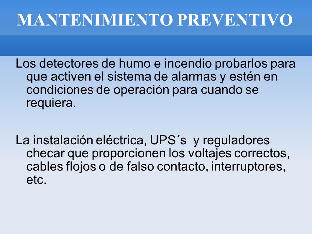 MANTENIMIENTO PREVENTIVO Los detectores de humo e incendio probarlos para que activen el sistema de alarmas y estén en condiciones de operación para c