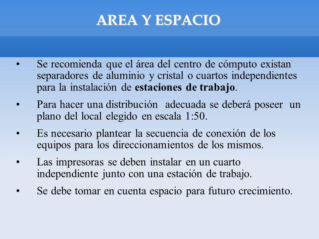 AREA Y ESPACIO Se recomienda que el área del centro de cómputo existan separadores de aluminio y cristal o cuartos independientes para la instalación