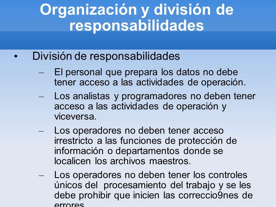 Organización y división de responsabilidades División de responsabilidades – El personal que prepara los datos no debe tener acceso a las actividades