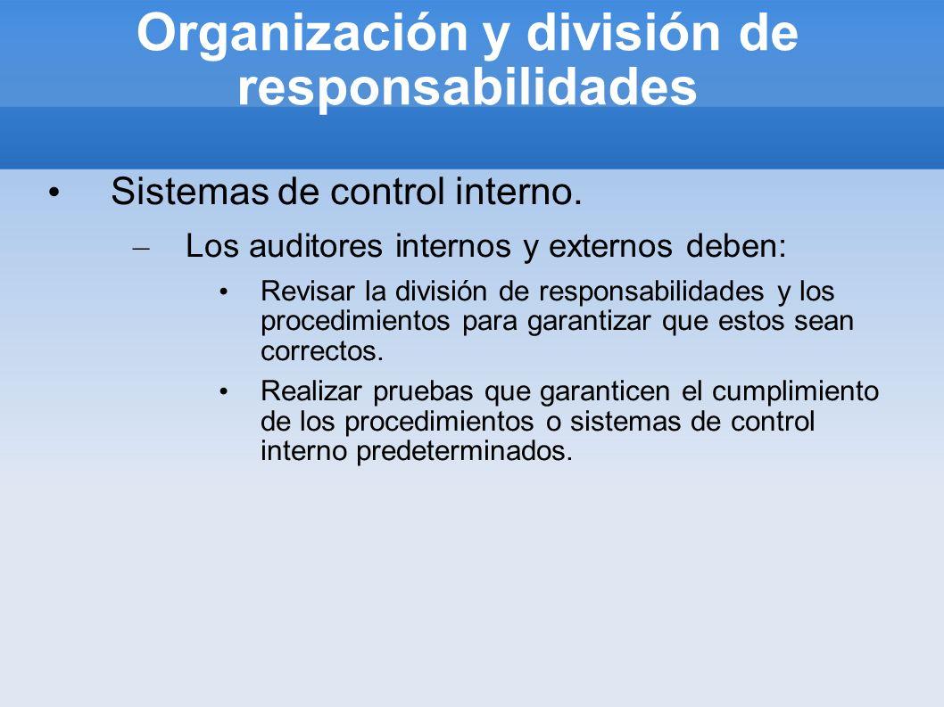 Organización y división de responsabilidades Sistemas de control interno. – Los auditores internos y externos deben: Revisar la división de responsabi