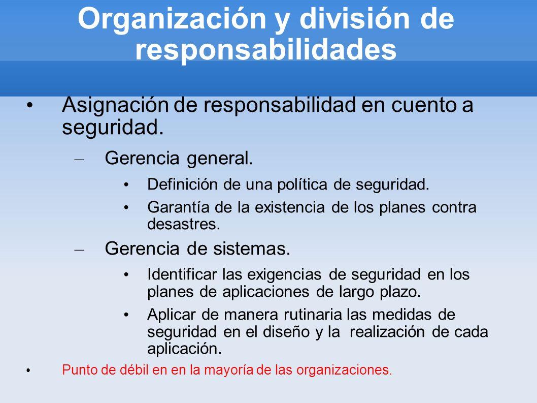 Organización y división de responsabilidades Asignación de responsabilidad en cuento a seguridad. – Gerencia general. Definición de una política de se
