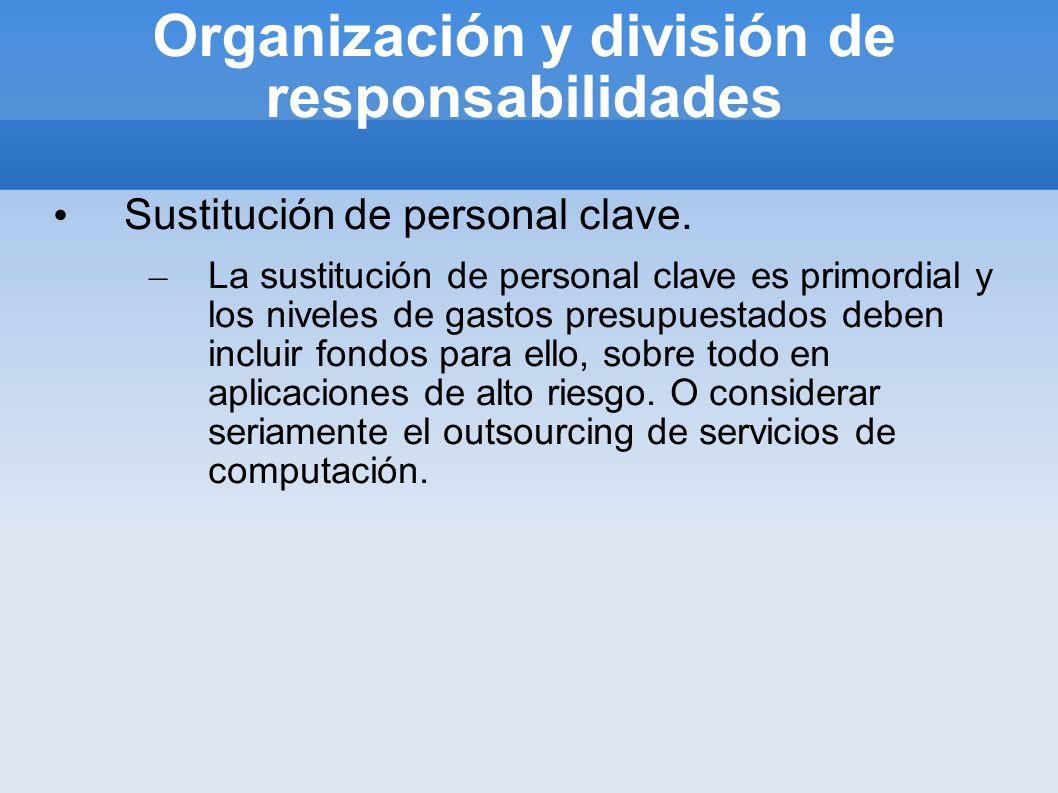 Organización y división de responsabilidades Sustitución de personal clave. – La sustitución de personal clave es primordial y los niveles de gastos p