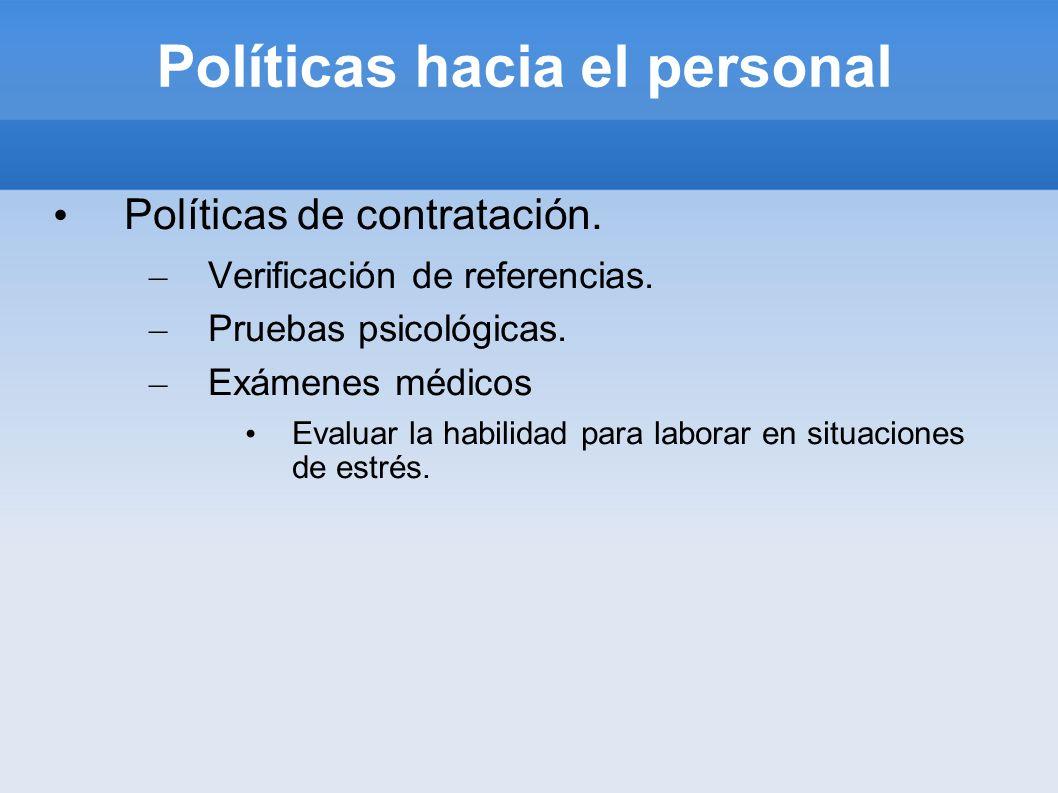 Políticas hacia el personal Políticas de contratación. – Verificación de referencias. – Pruebas psicológicas. – Exámenes médicos Evaluar la habilidad