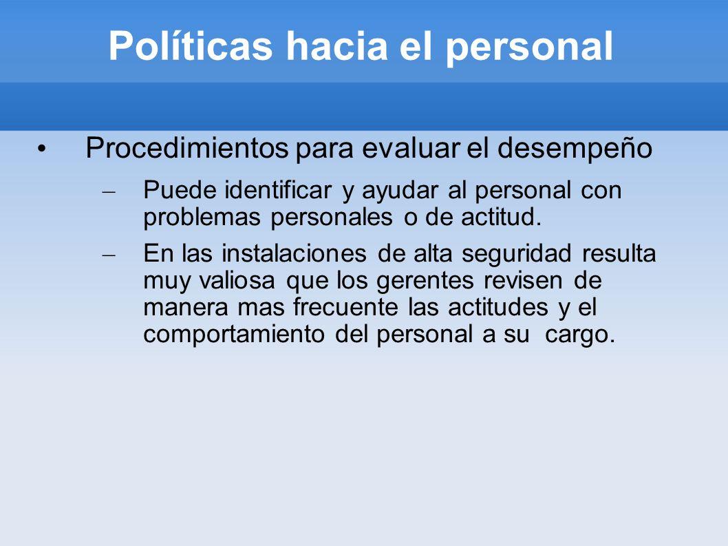 Políticas hacia el personal Procedimientos para evaluar el desempeño – Puede identificar y ayudar al personal con problemas personales o de actitud. –