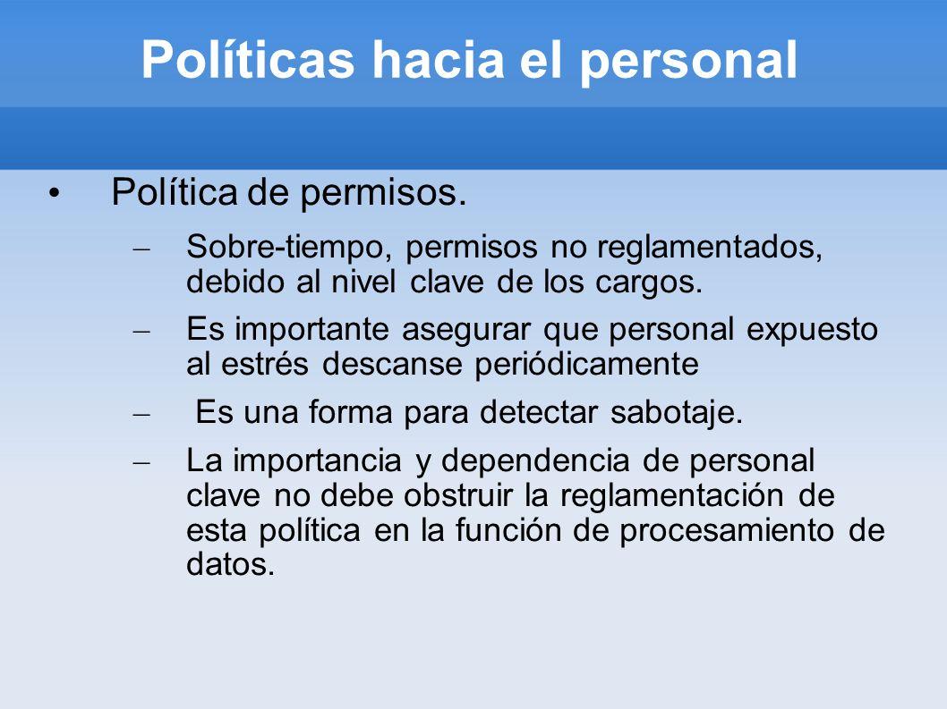 Políticas hacia el personal Política de permisos. – Sobre-tiempo, permisos no reglamentados, debido al nivel clave de los cargos. – Es importante aseg