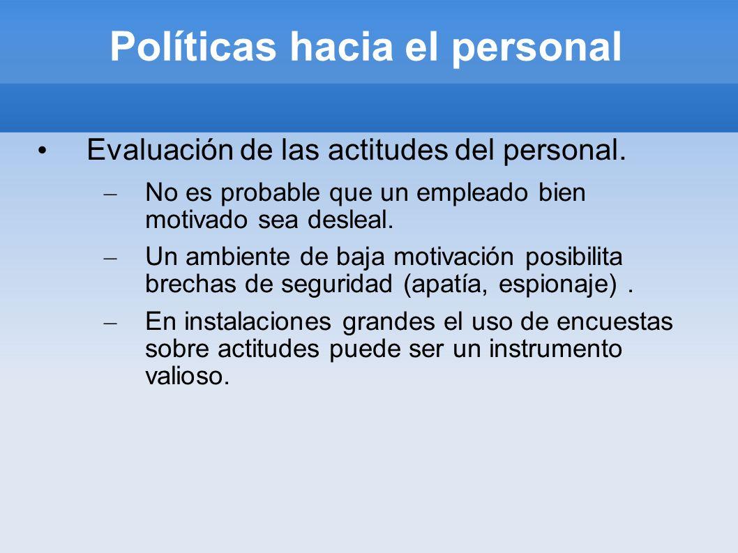 Políticas hacia el personal Evaluación de las actitudes del personal. – No es probable que un empleado bien motivado sea desleal. – Un ambiente de baj
