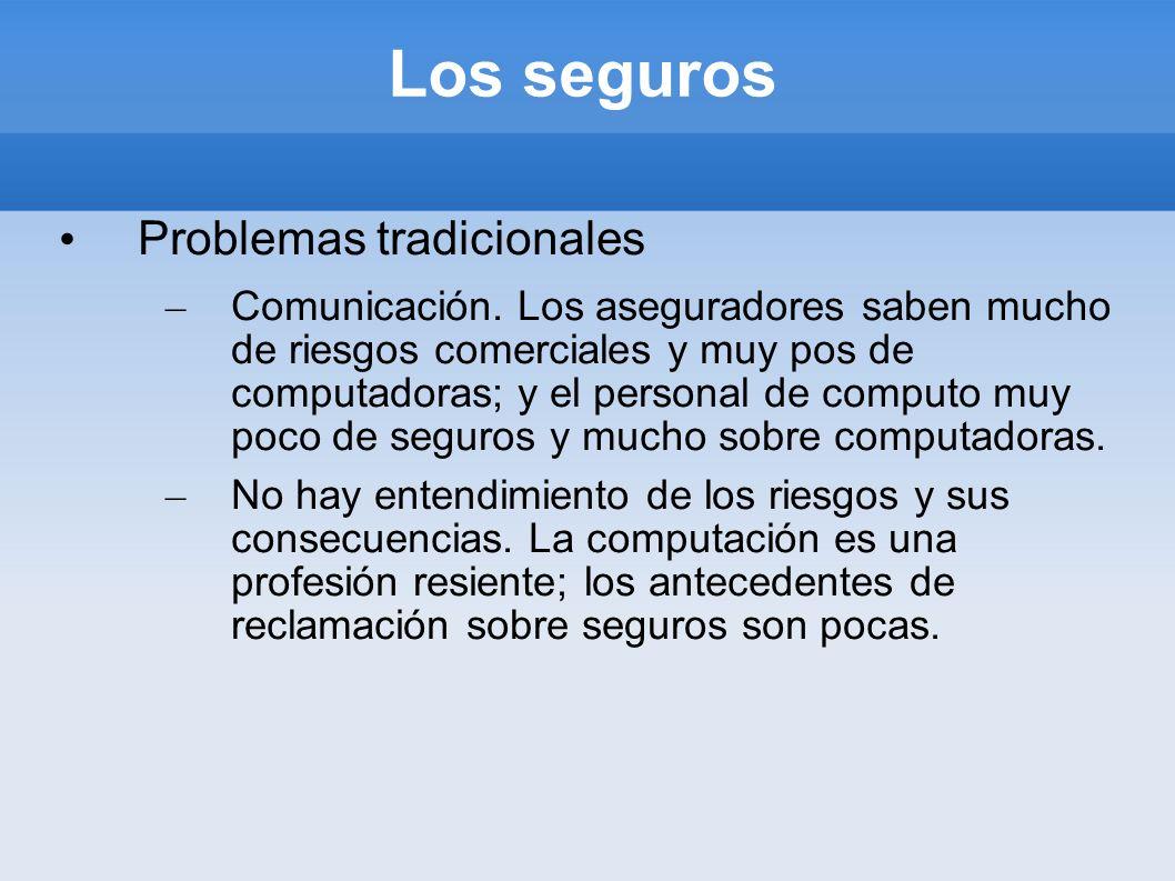 Los seguros Problemas tradicionales – Comunicación. Los aseguradores saben mucho de riesgos comerciales y muy pos de computadoras; y el personal de co