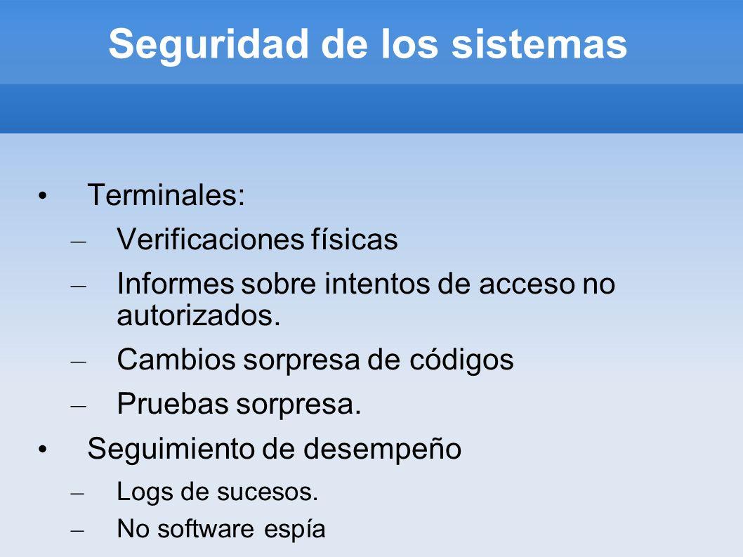 Seguridad de los sistemas Terminales: – Verificaciones físicas – Informes sobre intentos de acceso no autorizados. – Cambios sorpresa de códigos – Pru