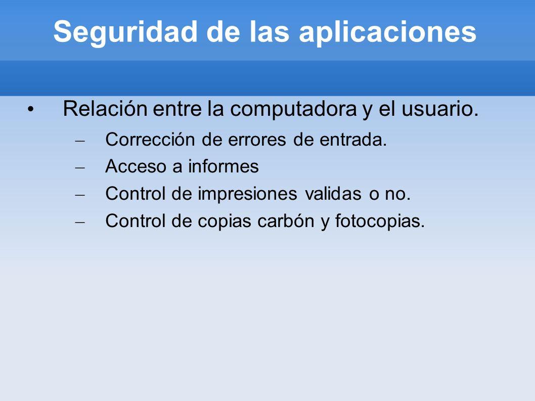 Seguridad de las aplicaciones Relación entre la computadora y el usuario. – Corrección de errores de entrada. – Acceso a informes – Control de impresi