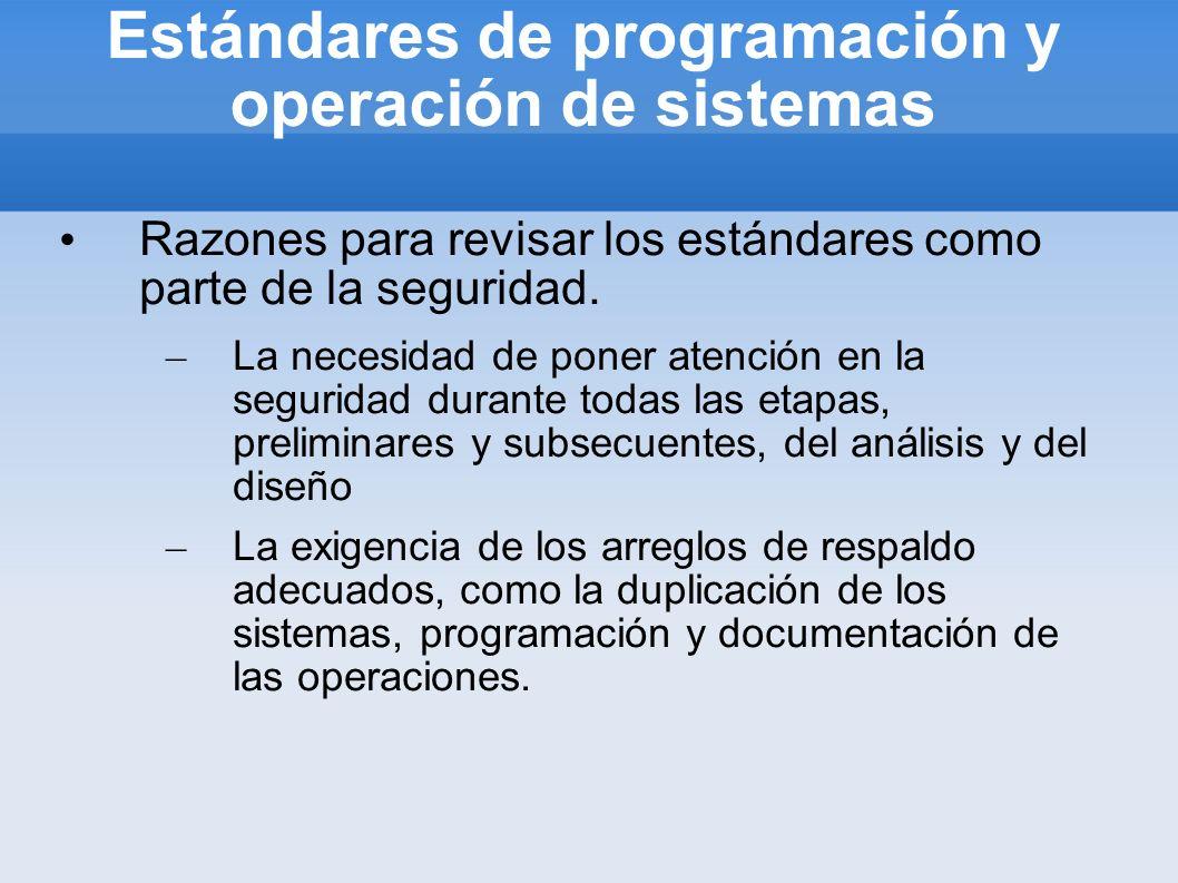 Estándares de programación y operación de sistemas Razones para revisar los estándares como parte de la seguridad. – La necesidad de poner atención en