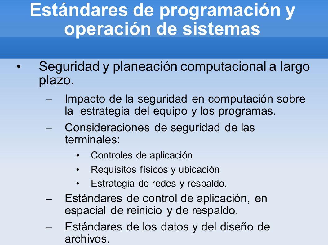 Estándares de programación y operación de sistemas Seguridad y planeación computacional a largo plazo. – Impacto de la seguridad en computación sobre
