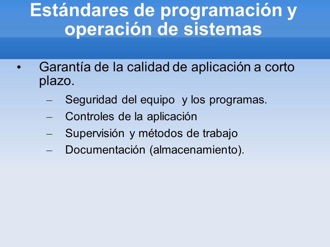 Estándares de programación y operación de sistemas Garantía de la calidad de aplicación a corto plazo. – Seguridad del equipo y los programas. – Contr
