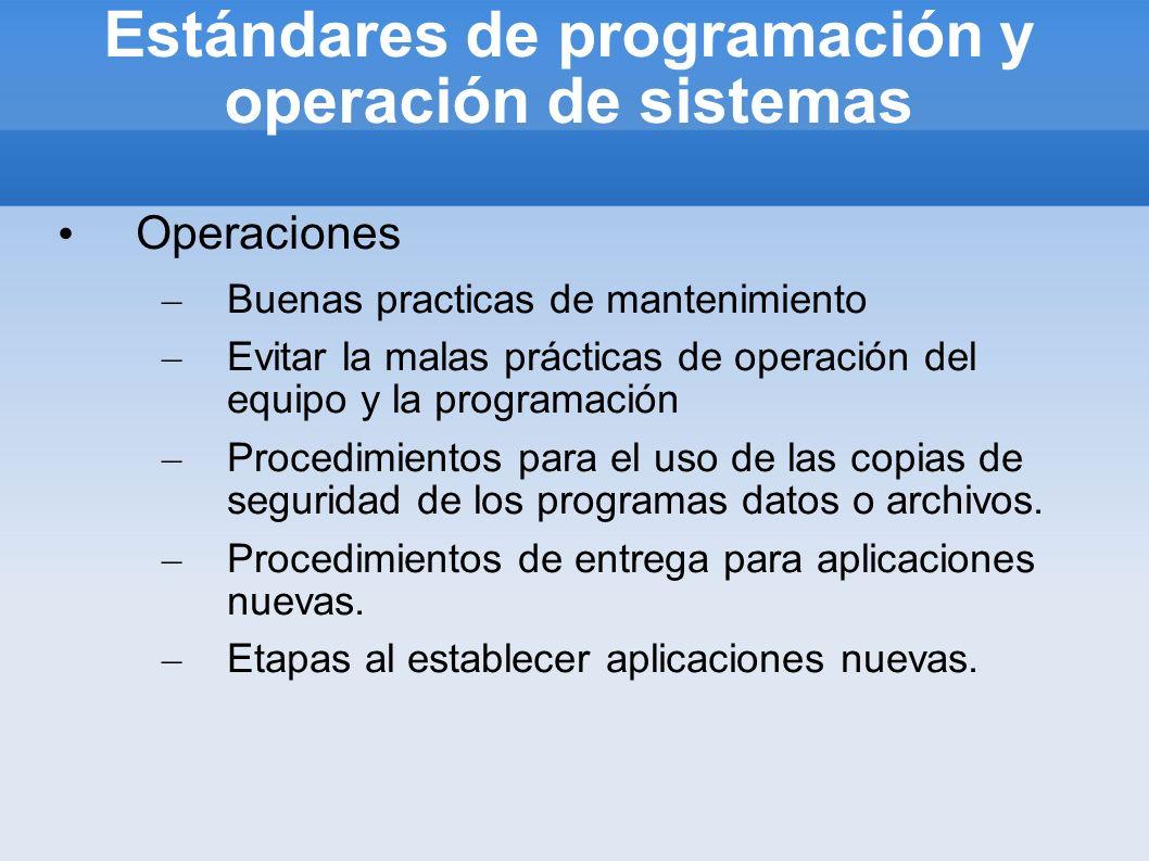 Estándares de programación y operación de sistemas Operaciones – Buenas practicas de mantenimiento – Evitar la malas prácticas de operación del equipo