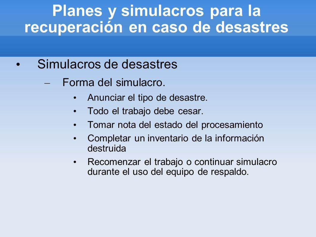 Planes y simulacros para la recuperación en caso de desastres Simulacros de desastres – Forma del simulacro. Anunciar el tipo de desastre. Todo el tra