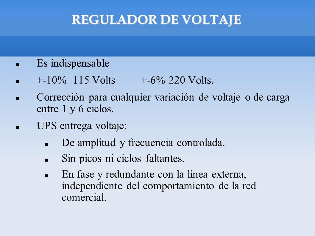 REGULADOR DE VOLTAJE Es indispensable +-10% 115 Volts +-6% 220 Volts. Corrección para cualquier variación de voltaje o de carga entre 1 y 6 ciclos. UP