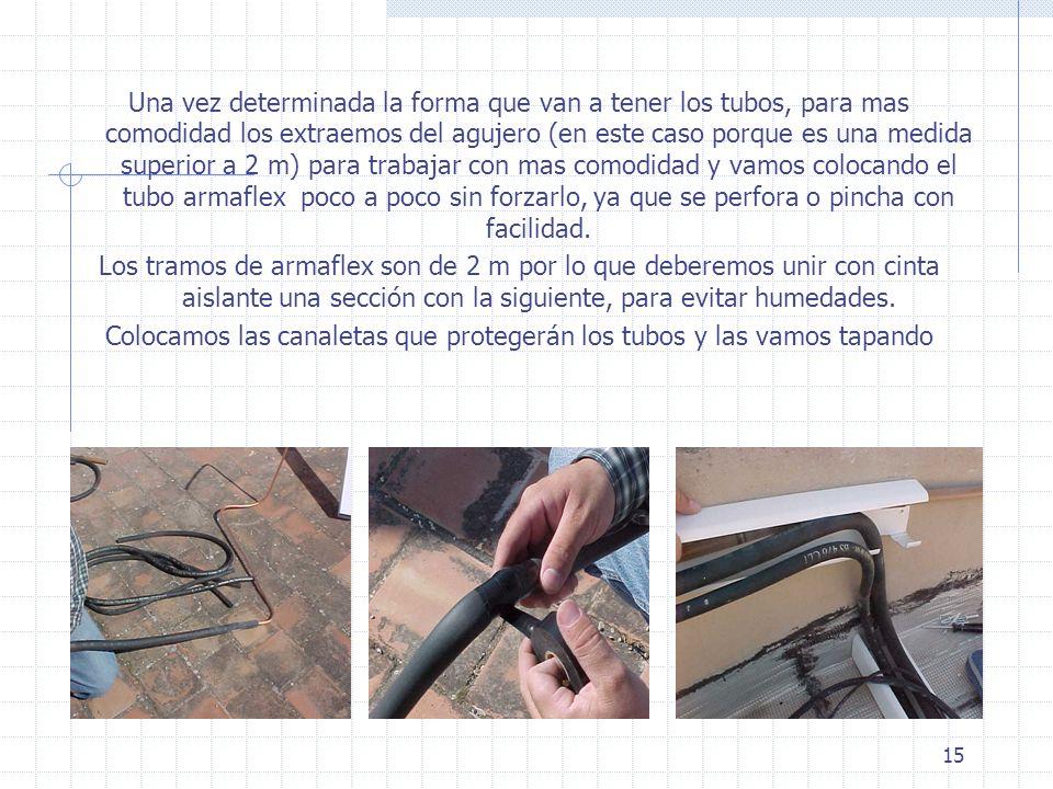15 Una vez determinada la forma que van a tener los tubos, para mas comodidad los extraemos del agujero (en este caso porque es una medida superior a