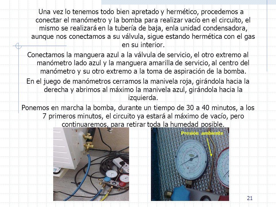 21 Una vez lo tenemos todo bien apretado y hermético, procedemos a conectar el manómetro y la bomba para realizar vacío en el circuito, el mismo se re