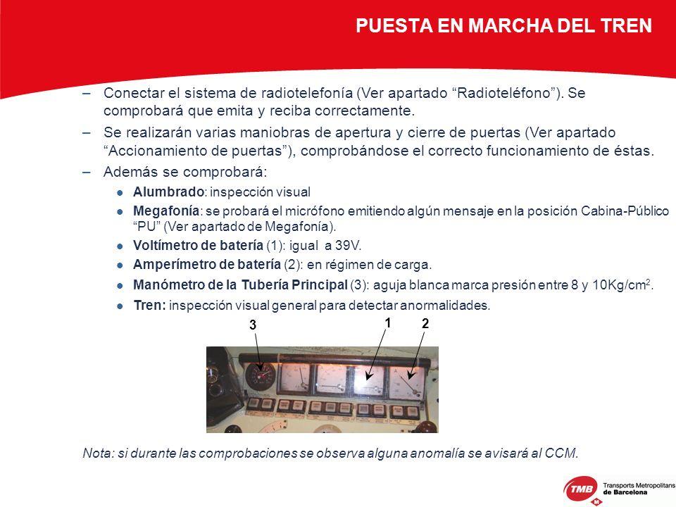 –Conectar el sistema de radiotelefonía (Ver apartado Radioteléfono). Se comprobará que emita y reciba correctamente. –Se realizarán varias maniobras d