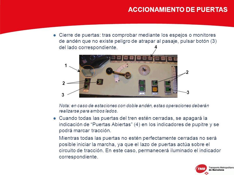 Cierre de puertas: tras comprobar mediante los espejos o monitores de andén que no existe peligro de atrapar al pasaje, pulsar botón (3) del lado corr