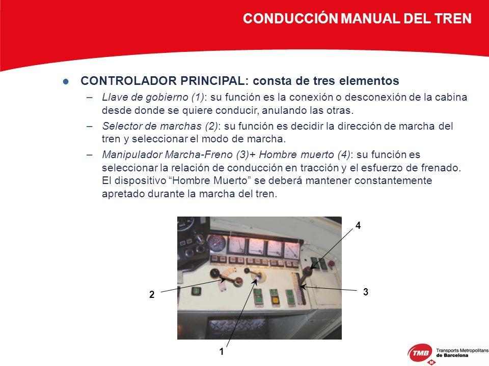 CONDUCCIÓN MANUAL DEL TREN CONTROLADOR PRINCIPAL: consta de tres elementos –Llave de gobierno (1): su función es la conexión o desconexión de la cabin