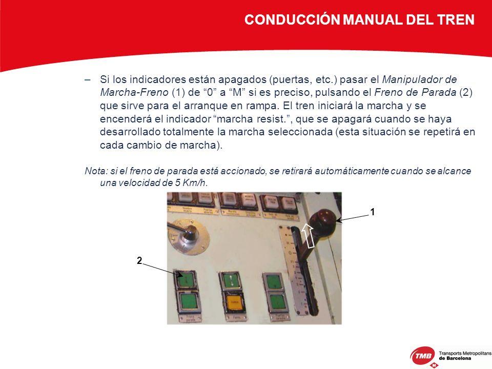 –Si los indicadores están apagados (puertas, etc.) pasar el Manipulador de Marcha-Freno (1) de 0 a M si es preciso, pulsando el Freno de Parada (2) qu