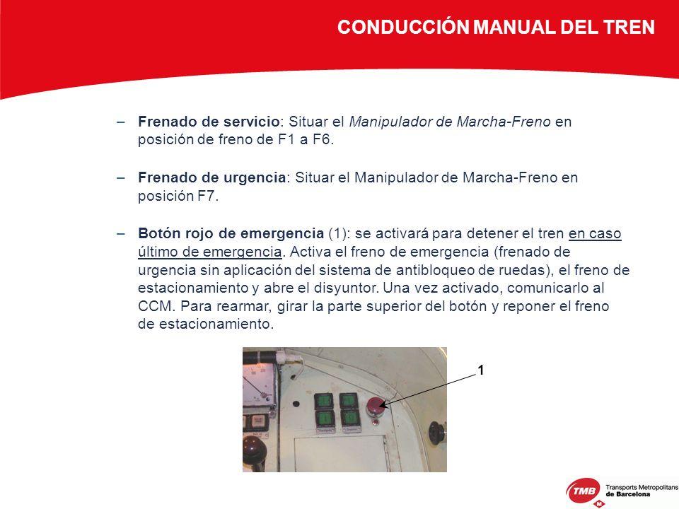 –Frenado de servicio: Situar el Manipulador de Marcha-Freno en posición de freno de F1 a F6. –Frenado de urgencia: Situar el Manipulador de Marcha-Fre