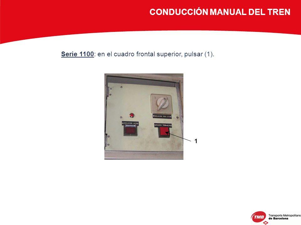 Serie 1100: en el cuadro frontal superior, pulsar (1). CONDUCCIÓN MANUAL DEL TREN 1