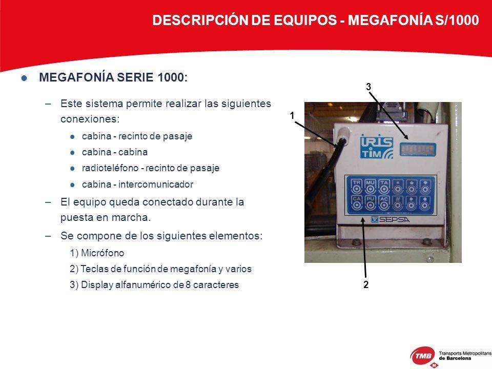 MEGAFONÍA SERIE 1000: –Este sistema permite realizar las siguientes conexiones: cabina - recinto de pasaje cabina - cabina radioteléfono - recinto de