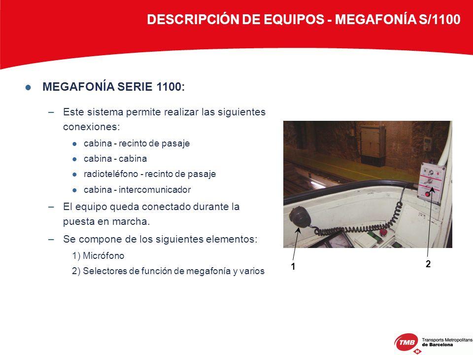 MEGAFONÍA SERIE 1100: –Este sistema permite realizar las siguientes conexiones: cabina - recinto de pasaje cabina - cabina radioteléfono - recinto de