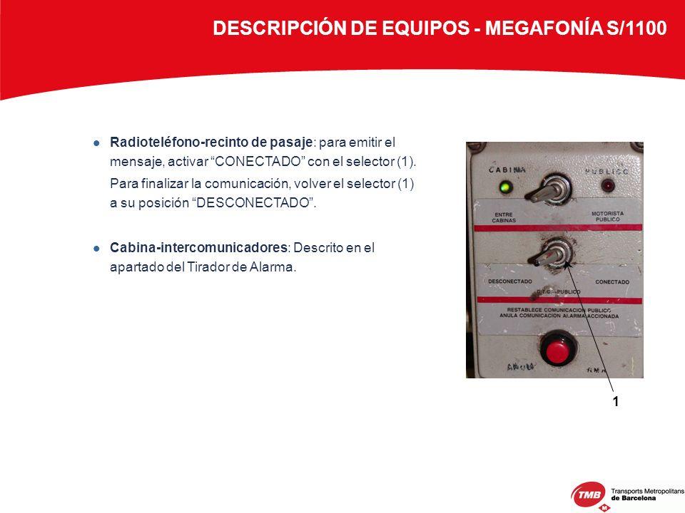 Radioteléfono-recinto de pasaje: para emitir el mensaje, activar CONECTADO con el selector (1). Para finalizar la comunicación, volver el selector (1)