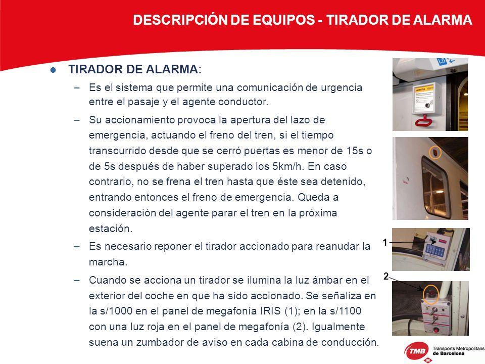 TIRADOR DE ALARMA: –Es el sistema que permite una comunicación de urgencia entre el pasaje y el agente conductor. –Su accionamiento provoca la apertur
