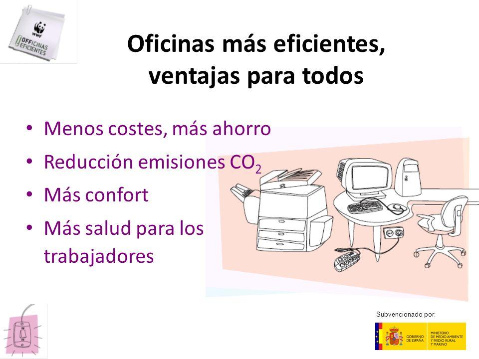 Oficinas más eficientes, ventajas para todos Menos costes, más ahorro Reducción emisiones CO 2 Más confort Más salud para los trabajadores Subvenciona