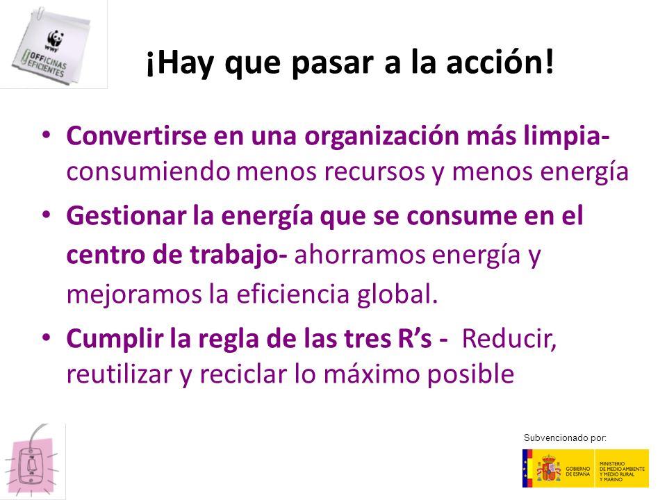 ¡Hay que pasar a la acción! Convertirse en una organización más limpia- consumiendo menos recursos y menos energía Gestionar la energía que se consume