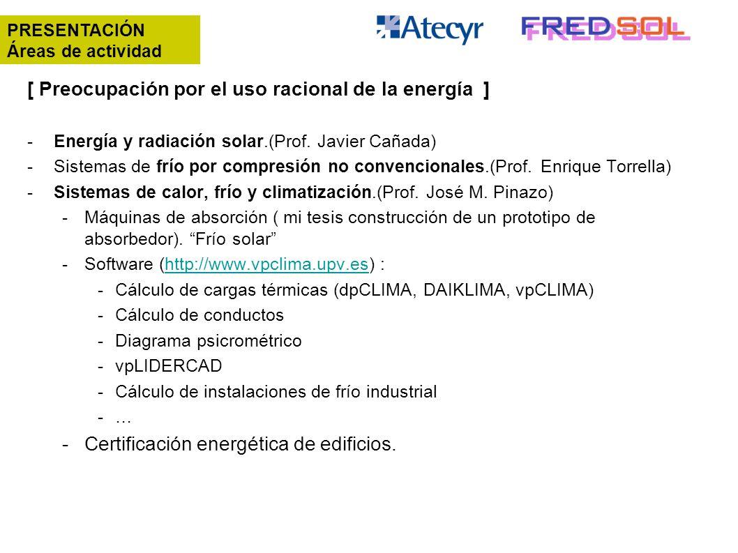 [ Preocupación por el uso racional de la energía ] -Energía y radiación solar.(Prof. Javier Cañada) -Sistemas de frío por compresión no convencionales
