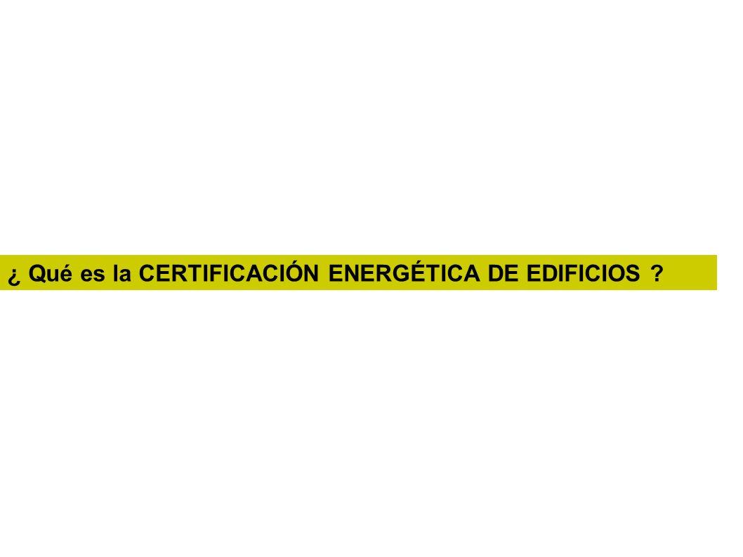 ¿ Qué es la CERTIFICACIÓN ENERGÉTICA DE EDIFICIOS ?
