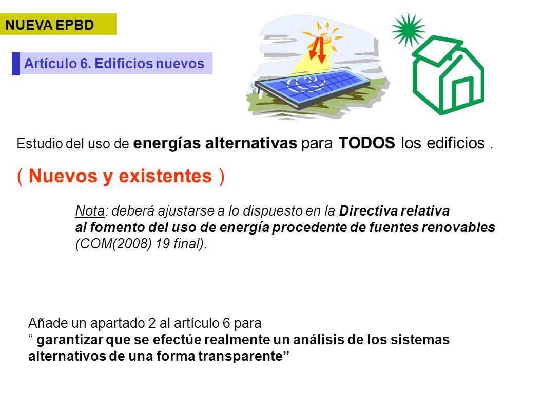 Artículo 6. Edificios nuevos Estudio del uso de energías alternativas para TODOS los edificios. ( Nuevos y existentes ) Nota: deberá ajustarse a lo di