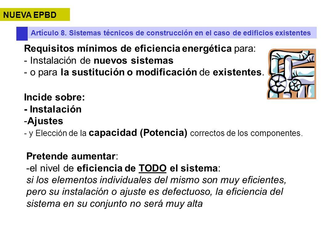 Artículo 8. Sistemas técnicos de construcción en el caso de edificios existentes Requisitos mínimos de eficiencia energética para: - Instalación de nu