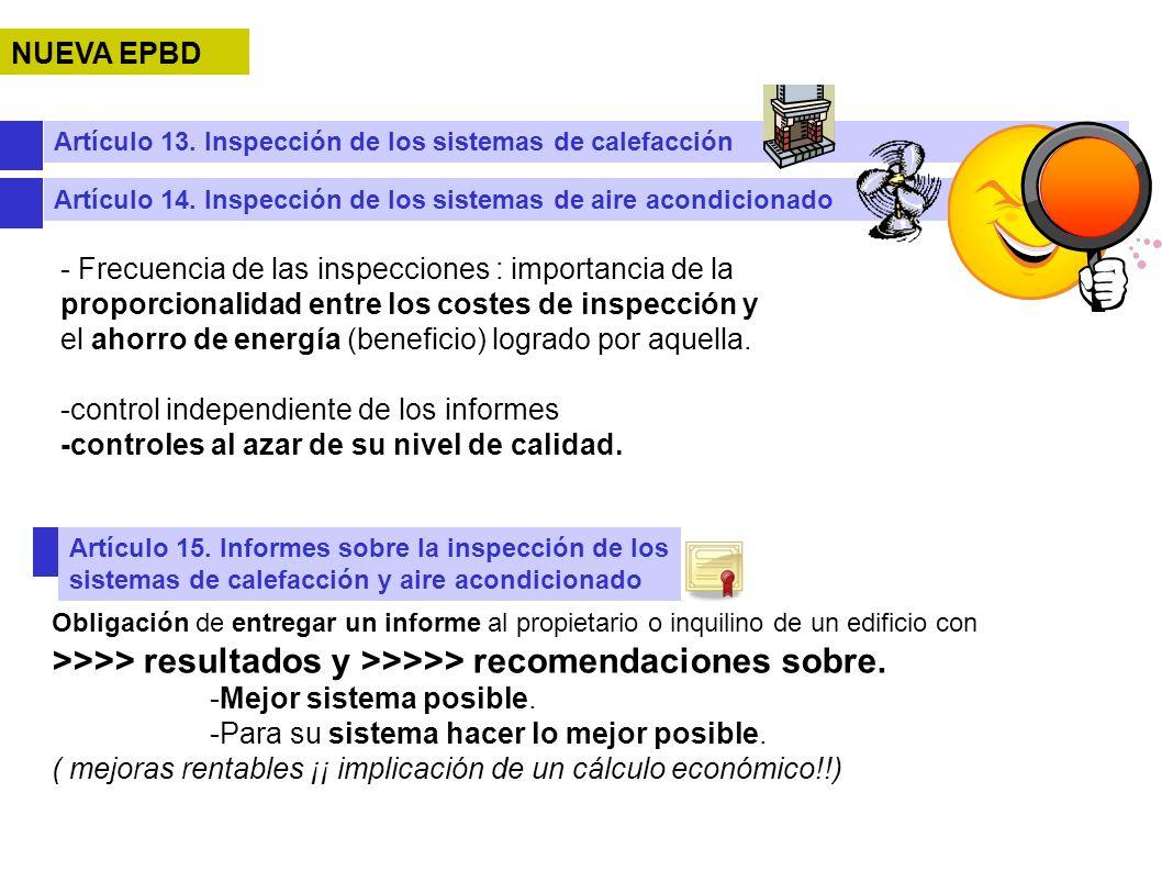 NUEVA EPBD Artículo 14. Inspección de los sistemas de aire acondicionado Artículo 13. Inspección de los sistemas de calefacción - Frecuencia de las in
