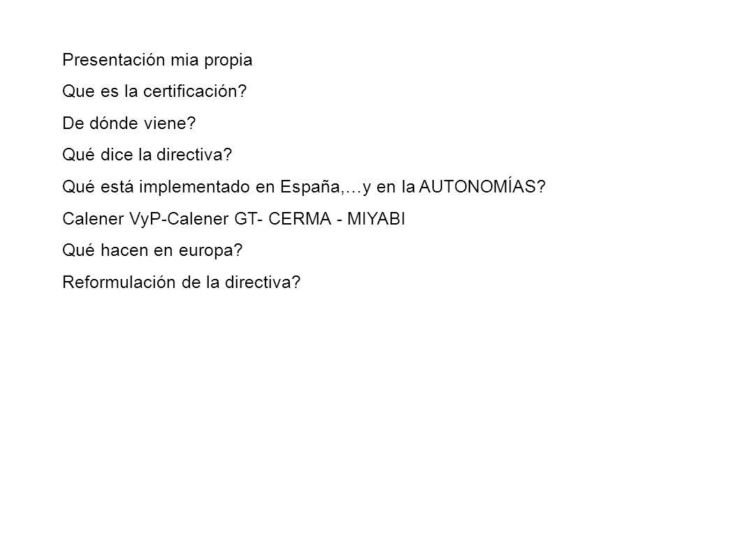 Presentación mia propia Que es la certificación? De dónde viene? Qué dice la directiva? Qué está implementado en España,…y en la AUTONOMÍAS? Calener V