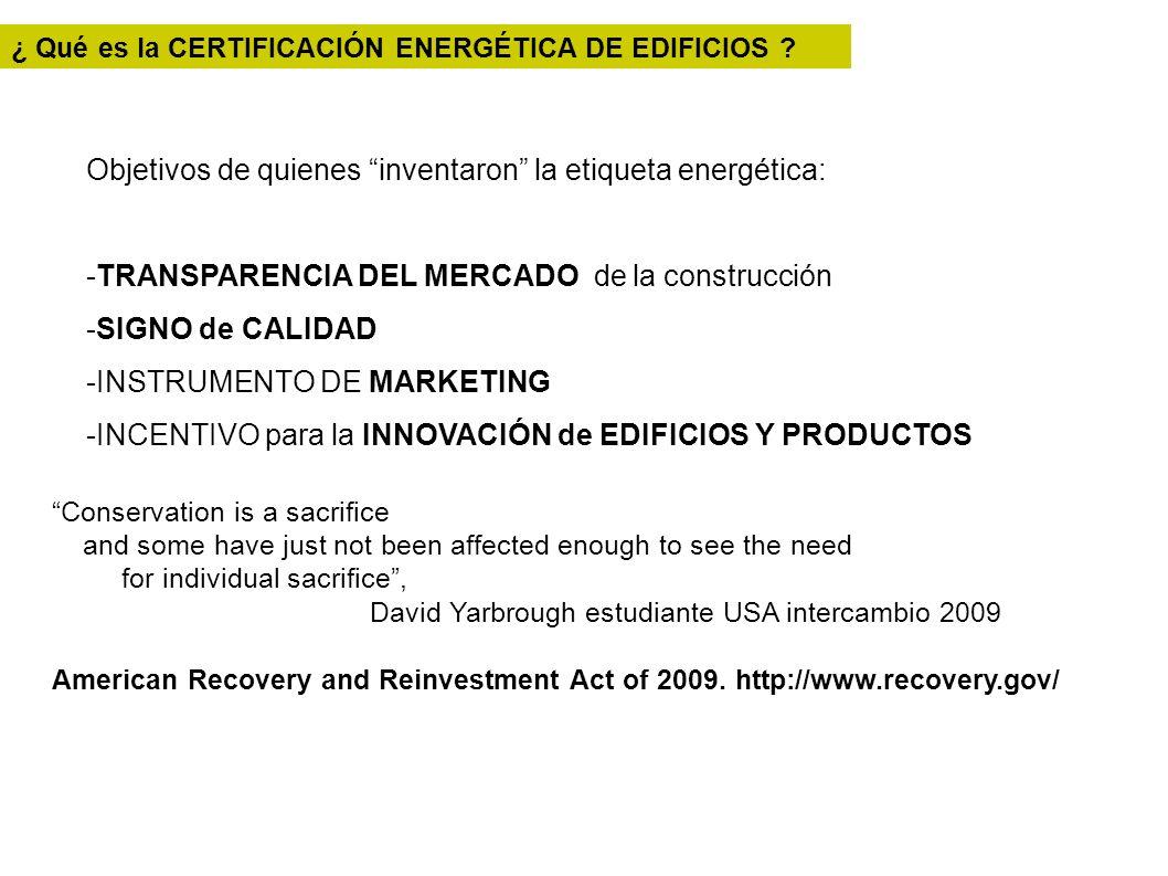 ¿ Qué es la CERTIFICACIÓN ENERGÉTICA DE EDIFICIOS ? Objetivos de quienes inventaron la etiqueta energética: -TRANSPARENCIA DEL MERCADO de la construcc