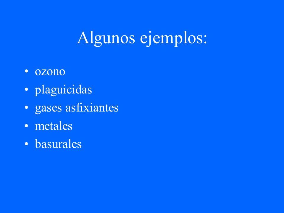 Algunos ejemplos: ozono plaguicidas gases asfixiantes metales basurales
